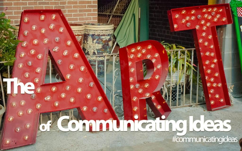 The Art of Communicating Ideas